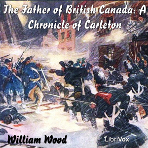 Chronicles of Canada Volume 12 -  The Father of British Canada- A Chronicle of Carleton(2461) by  William Wood audiobook cover art image on Bookamo