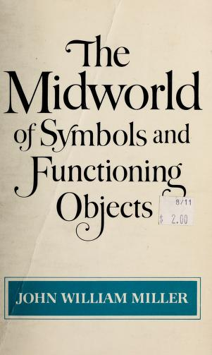 Cover of: The midworldof symbols and functioning objects | John William Miller