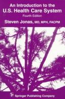 An introduction to the U.S. health care system by Steven Jonas